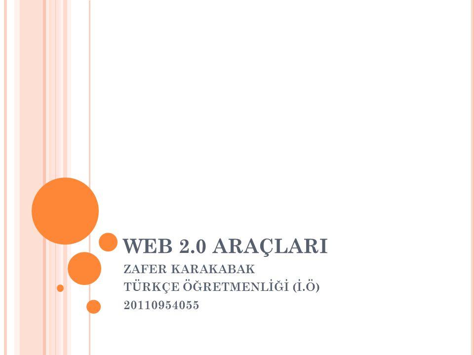 WEB 2.0 ARAÇLARI ZAFER KARAKABAK TÜRKÇE ÖĞRETMENLİĞİ (İ.Ö) 20110954055