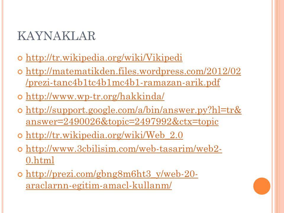 KAYNAKLAR http://tr.wikipedia.org/wiki/Vikipedi http://matematikden.files.wordpress.com/2012/02 /prezi-tanc4b1tc4b1mc4b1-ramazan-arik.pdf http://www.w