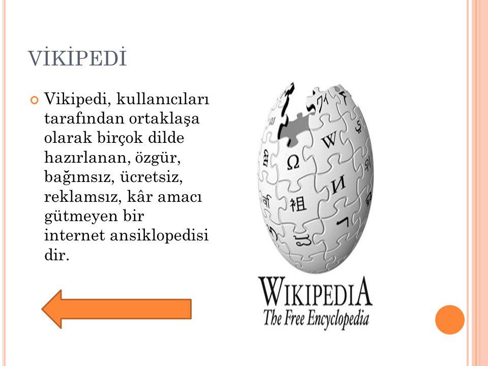 VİKİPEDİ Vikipedi, kullanıcıları tarafından ortaklaşa olarak birçok dilde hazırlanan, özgür, bağımsız, ücretsiz, reklamsız, kâr amacı gütmeyen bir int