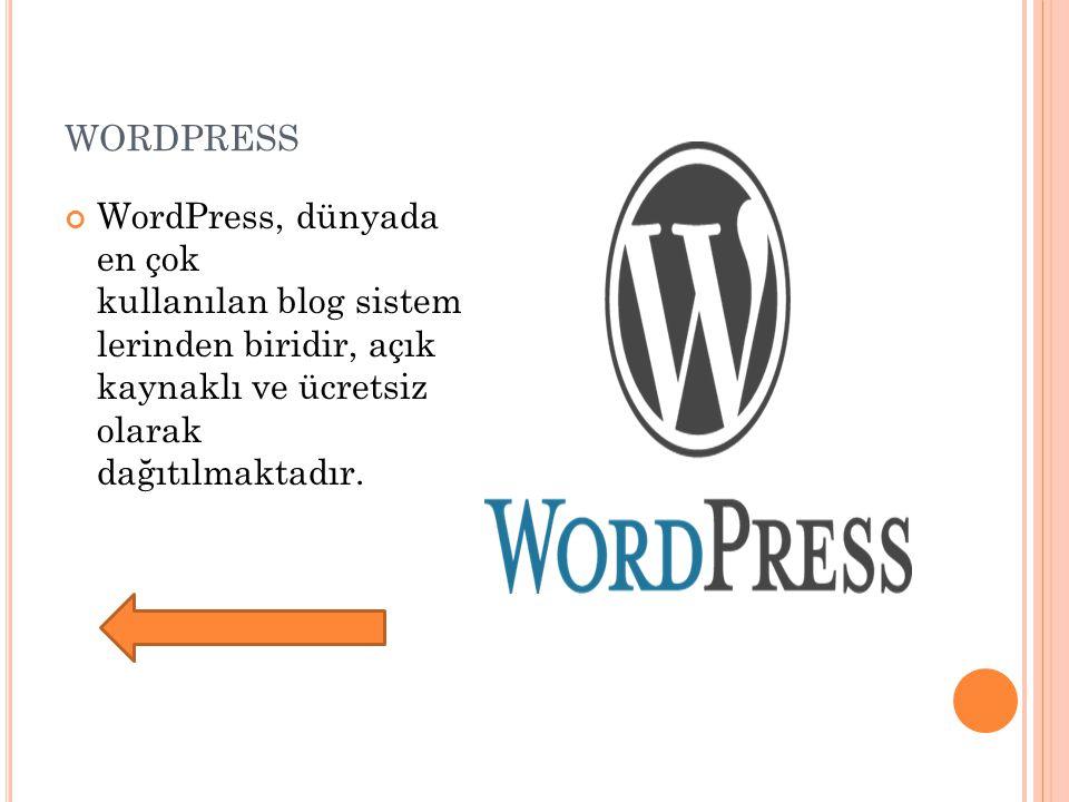 WORDPRESS WordPress, dünyada en çok kullanılan blog sistem lerinden biridir, açık kaynaklı ve ücretsiz olarak dağıtılmaktadır.