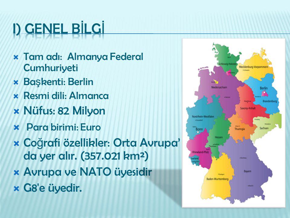  Tam adı: Almanya Federal Cumhuriyeti  Ba ş kenti: Berlin  Resmi dili: Almanca  Nüfus: 82 Milyon  Para birimi: Euro  Co ğ rafi özellikler: Orta