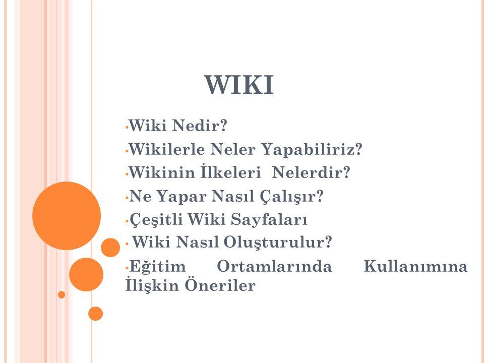 WIKI • Wiki Nedir.• Wikilerle Neler Yapabiliriz. • Wikinin İlkeleri Nelerdir.