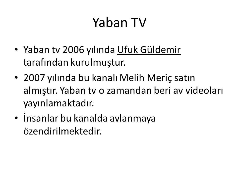 Yaban TV • Yaban tv 2006 yılında Ufuk Güldemir tarafından kurulmuştur.