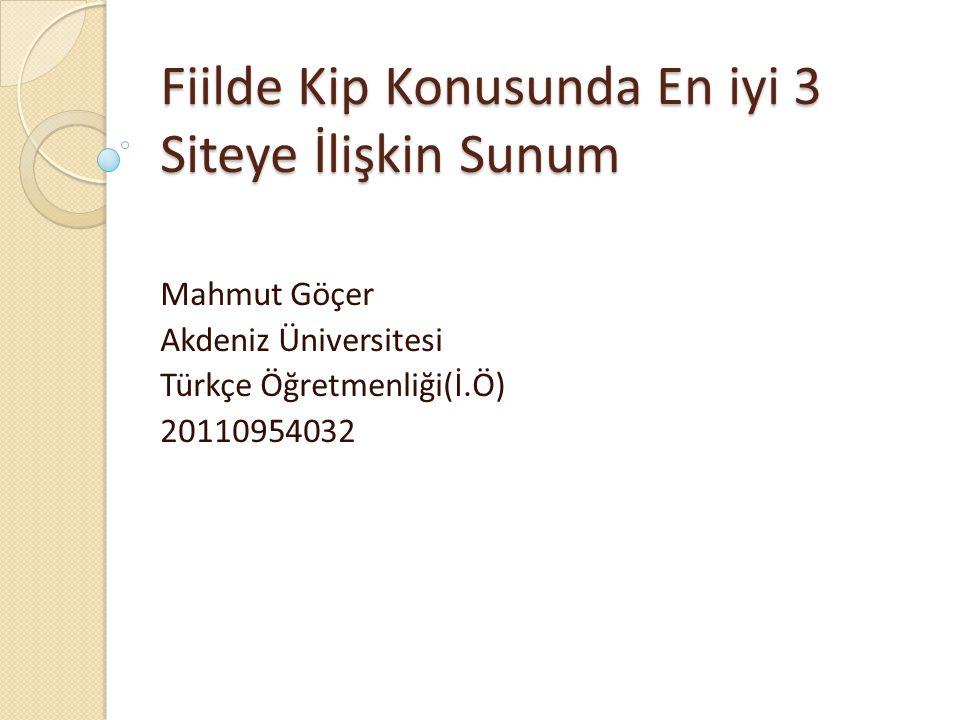 Fiilde Kip Konusunda En iyi 3 Siteye İlişkin Sunum Mahmut Göçer Akdeniz Üniversitesi Türkçe Öğretmenliği(İ.Ö) 20110954032