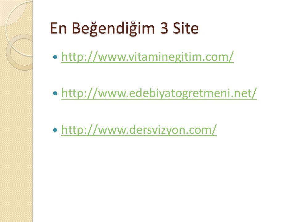 En Beğendiğim 3 Site  http://www.vitaminegitim.com/ http://www.vitaminegitim.com/  http://www.edebiyatogretmeni.net/ http://www.edebiyatogretmeni.ne