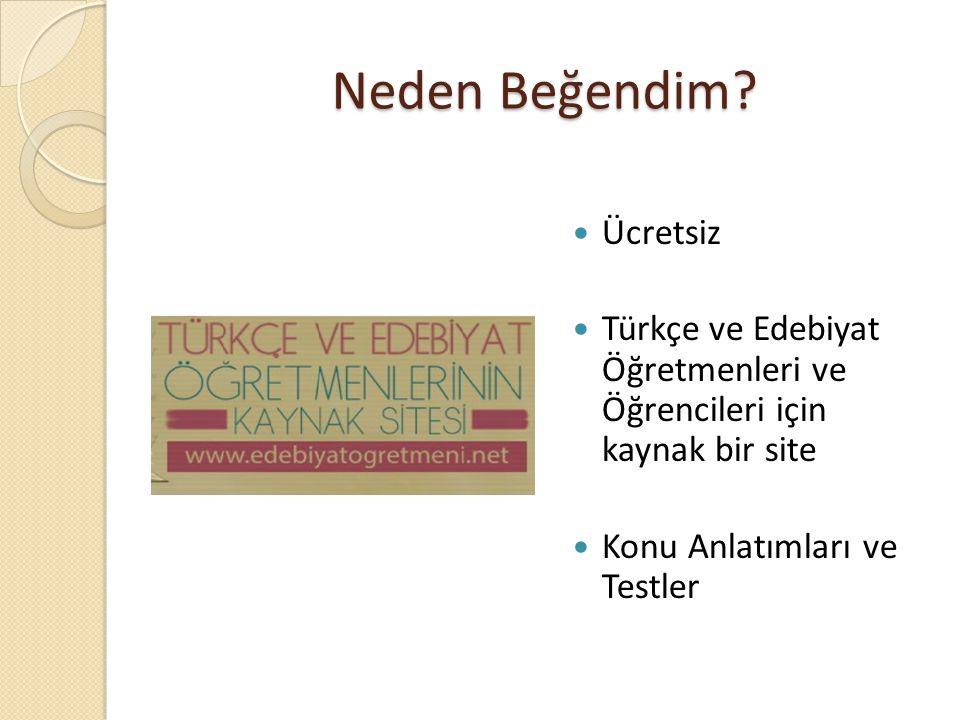 Neden Beğendim?  Ücretsiz  Türkçe ve Edebiyat Öğretmenleri ve Öğrencileri için kaynak bir site  Konu Anlatımları ve Testler