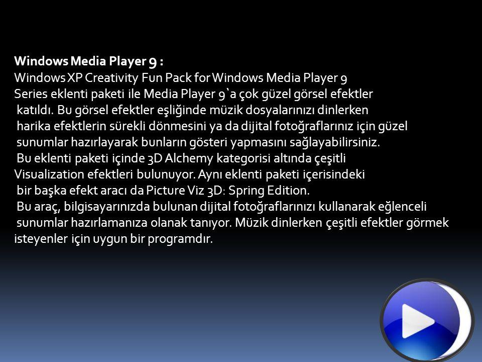 Windows Media Player 9 : Windows XP Creativity Fun Pack for Windows Media Player 9 Series eklenti paketi ile Media Player 9`a çok güzel görsel efektle