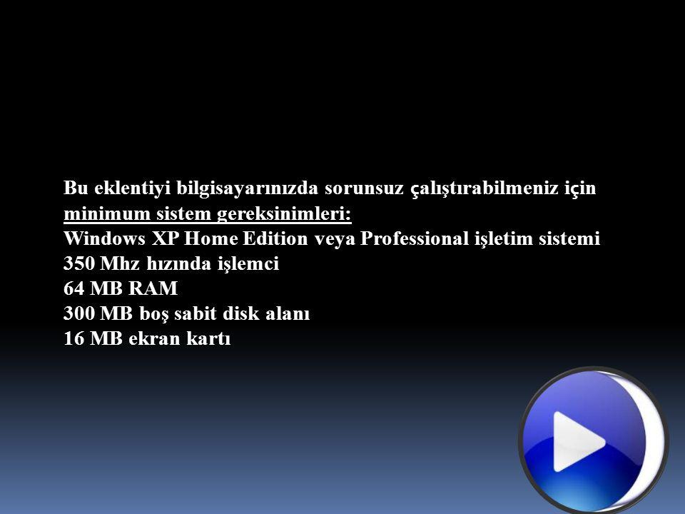 Bu eklentiyi bilgisayarınızda sorunsuz ç alıştırabilmeniz i ç in minimum sistem gereksinimleri: Windows XP Home Edition veya Professional işletim sist