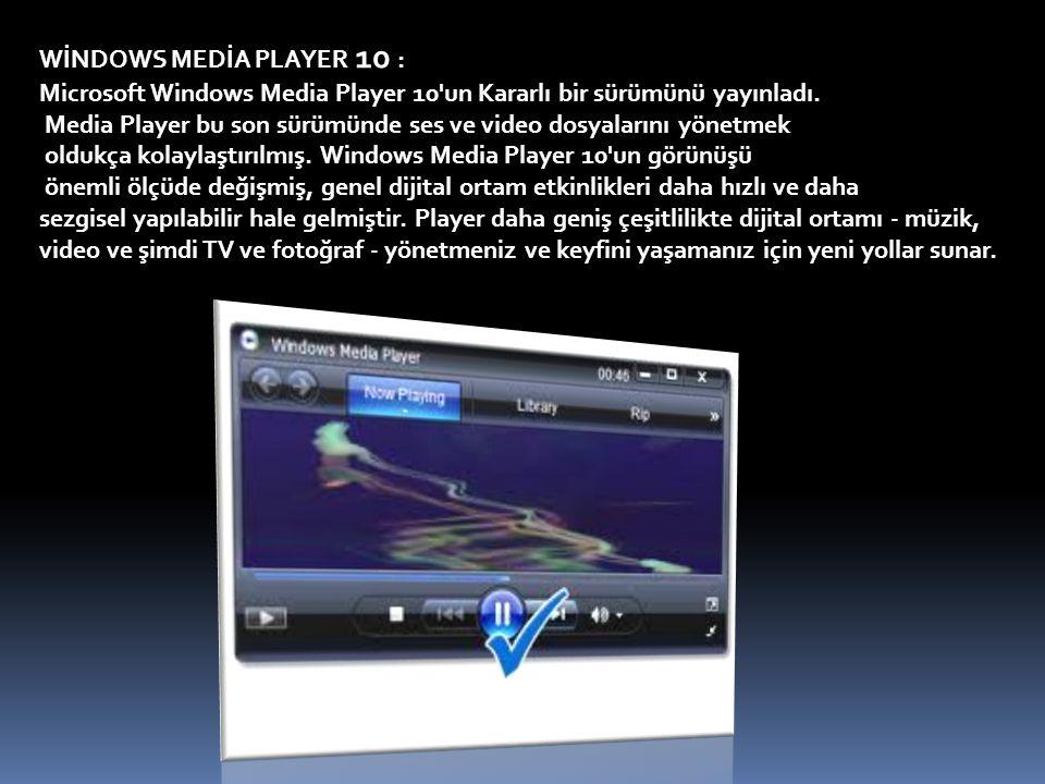 WİNDOWS MEDİA PLAYER 10 : Microsoft Windows Media Player 10'un Kararlı bir sürümünü yayınladı. Media Player bu son sürümünde ses ve video dosyalarını
