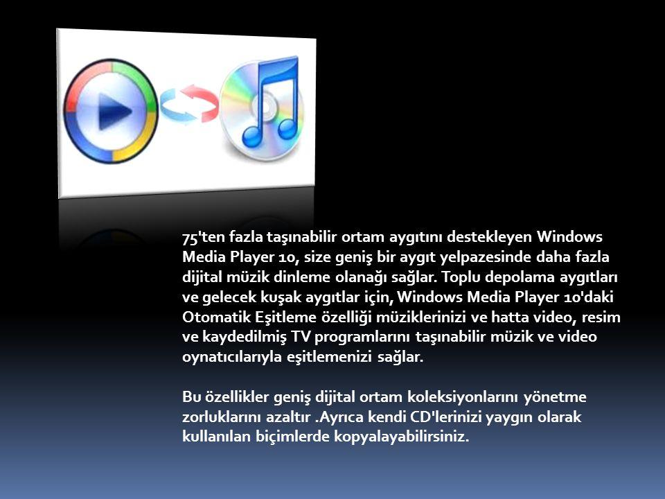 75'ten fazla taşınabilir ortam aygıtını destekleyen Windows Media Player 10, size geniş bir aygıt yelpazesinde daha fazla dijital müzik dinleme olanağ