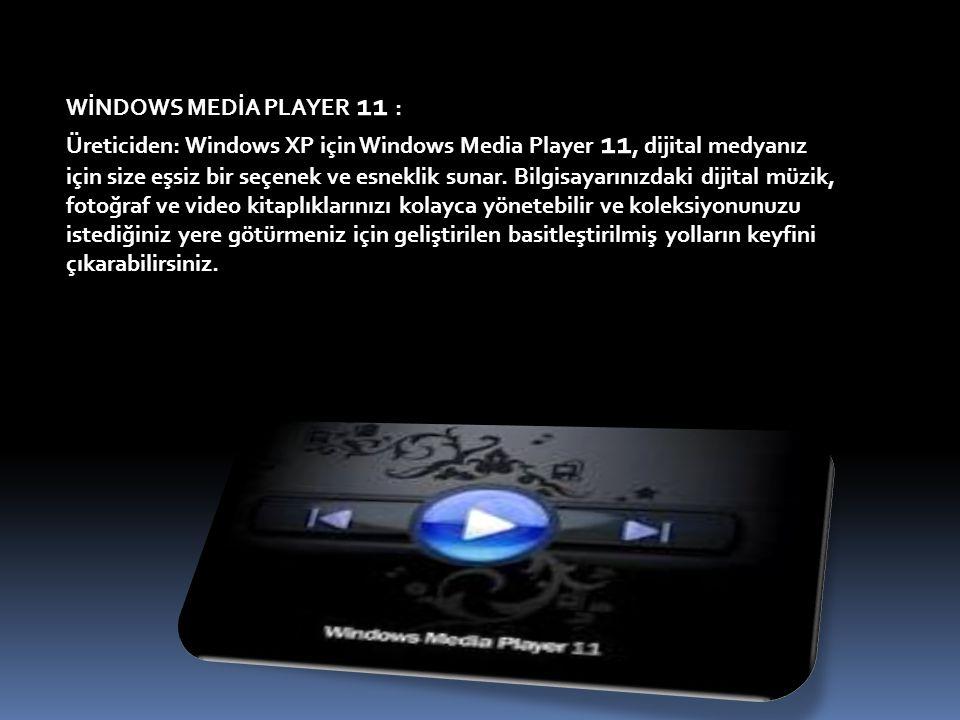 WİNDOWS MEDİA PLAYER 11 : Üreticiden: Windows XP için Windows Media Player 11, dijital medyanız için size eşsiz bir seçenek ve esneklik sunar. Bilgisa