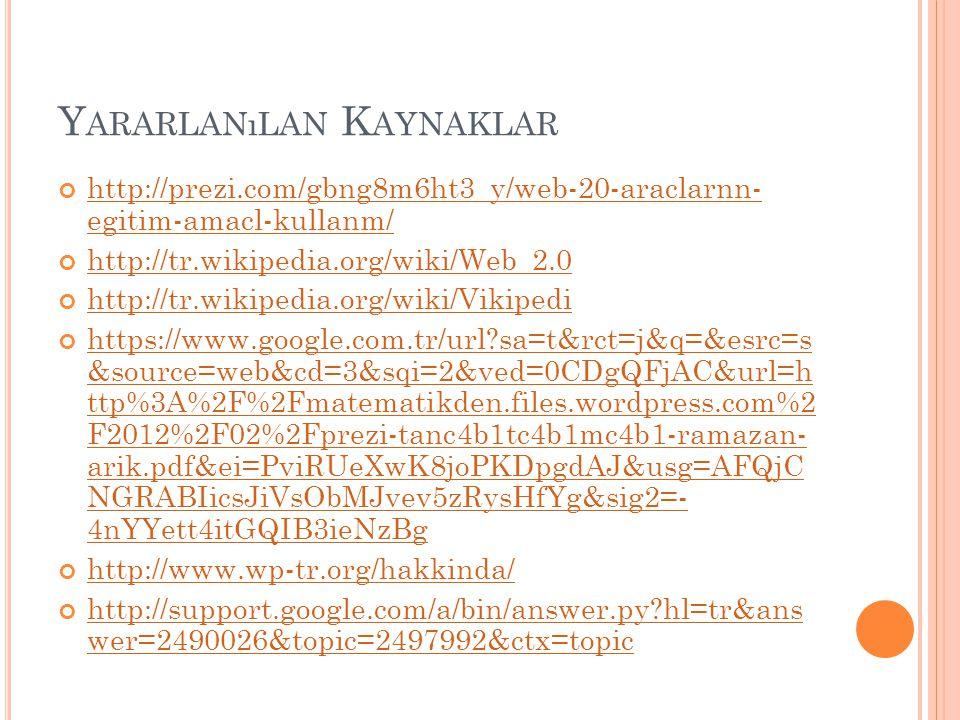 Y ARARLANıLAN K AYNAKLAR http://prezi.com/gbng8m6ht3_y/web-20-araclarnn- egitim-amacl-kullanm/ http://tr.wikipedia.org/wiki/Web_2.0 http://tr.wikipedi