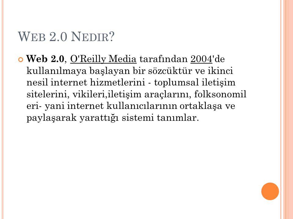 W EB 2.0 N EDIR ? Web 2.0, O'Reilly Media tarafından 2004'de kullanılmaya başlayan bir sözcüktür ve ikinci nesil internet hizmetlerini - toplumsal ile