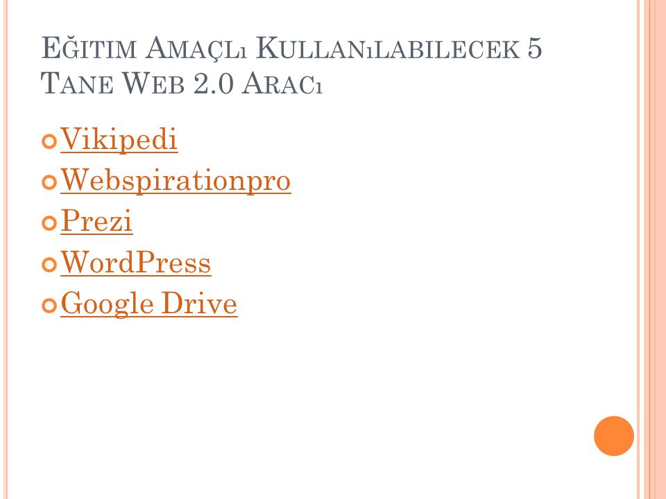E ĞITIM A MAÇLı K ULLANıLABILECEK 5 T ANE W EB 2.0 A RACı Vikipedi Webspirationpro Prezi WordPress Google Drive