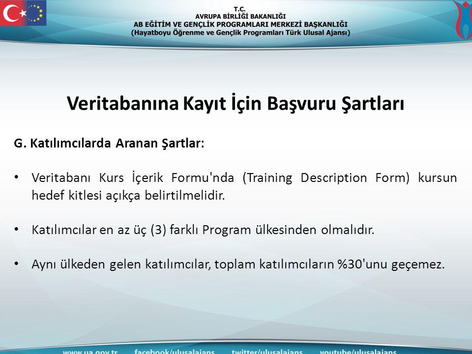 Veritabanına Kayıt İçin Başvuru Şartları G. Katılımcılarda Aranan Şartlar: • Veritabanı Kurs İçerik Formu'nda (Training Description Form) kursun hedef
