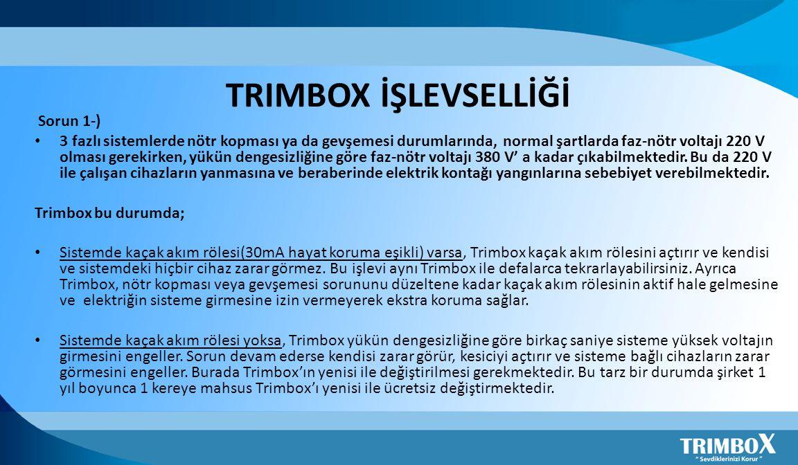 TRIMBOX İŞLEVSELLİĞİ Sorun 1-) • 3 fazlı sistemlerde nötr kopması ya da gevşemesi durumlarında, normal şartlarda faz-nötr voltajı 220 V olması gerekir