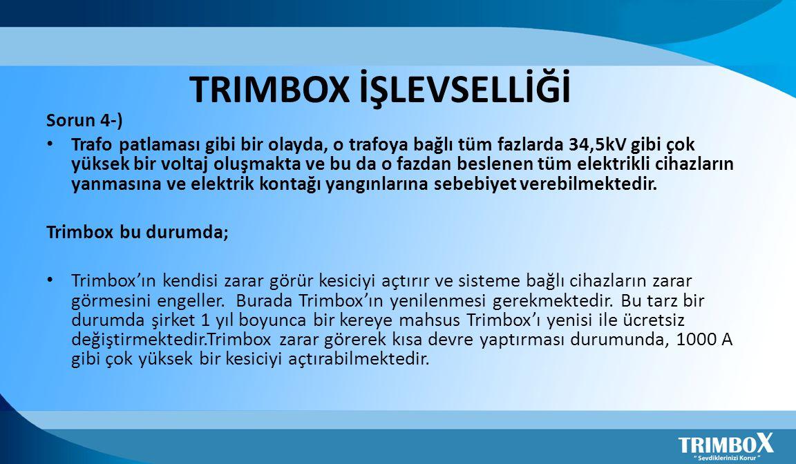 TRIMBOX İŞLEVSELLİĞİ Sorun 4-) • Trafo patlaması gibi bir olayda, o trafoya bağlı tüm fazlarda 34,5kV gibi çok yüksek bir voltaj oluşmakta ve bu da o fazdan beslenen tüm elektrikli cihazların yanmasına ve elektrik kontağı yangınlarına sebebiyet verebilmektedir.
