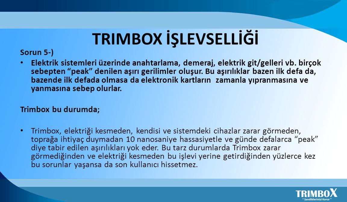 """TRIMBOX İŞLEVSELLİĞİ Sorun 5-) • Elektrik sistemleri üzerinde anahtarlama, demeraj, elektrik git/gelleri vb. birçok sebepten """"peak"""" denilen aşırı geri"""