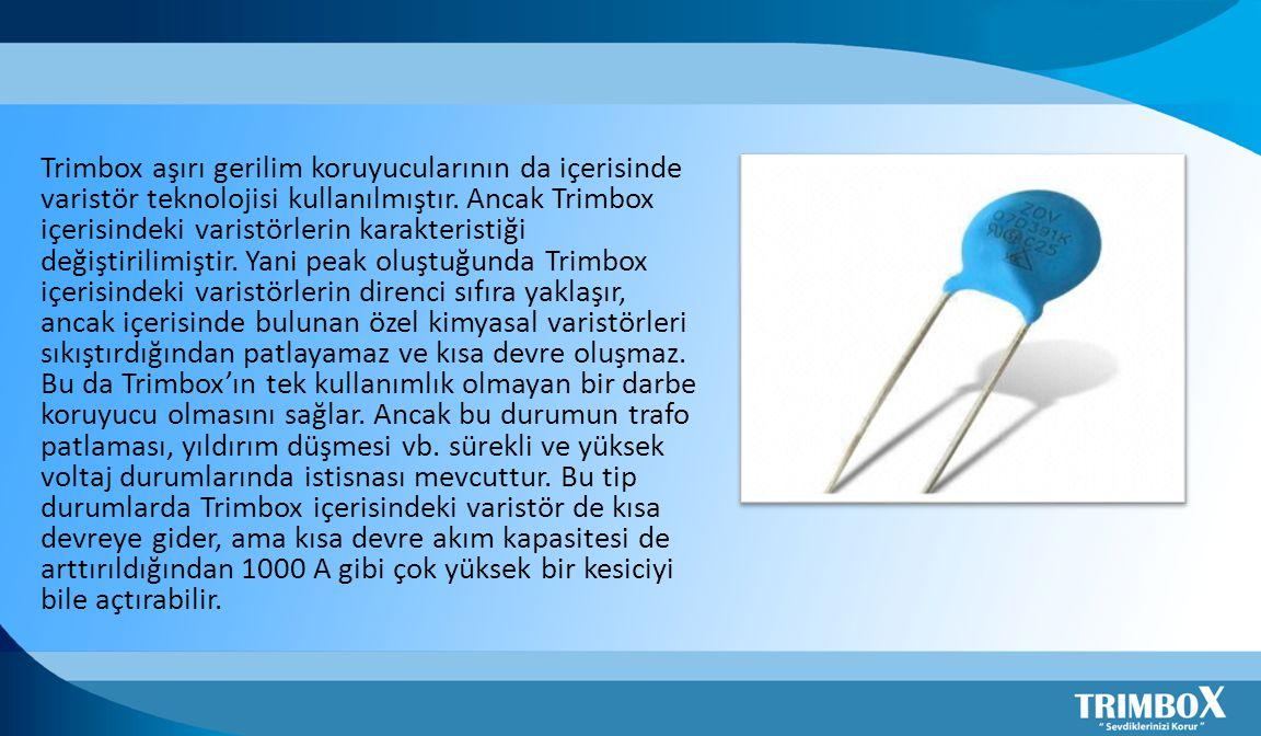 Trimbox aşırı gerilim koruyucularının da içerisinde varistör teknolojisi kullanılmıştır. Ancak Trimbox içerisindeki varistörlerin karakteristiği değiş