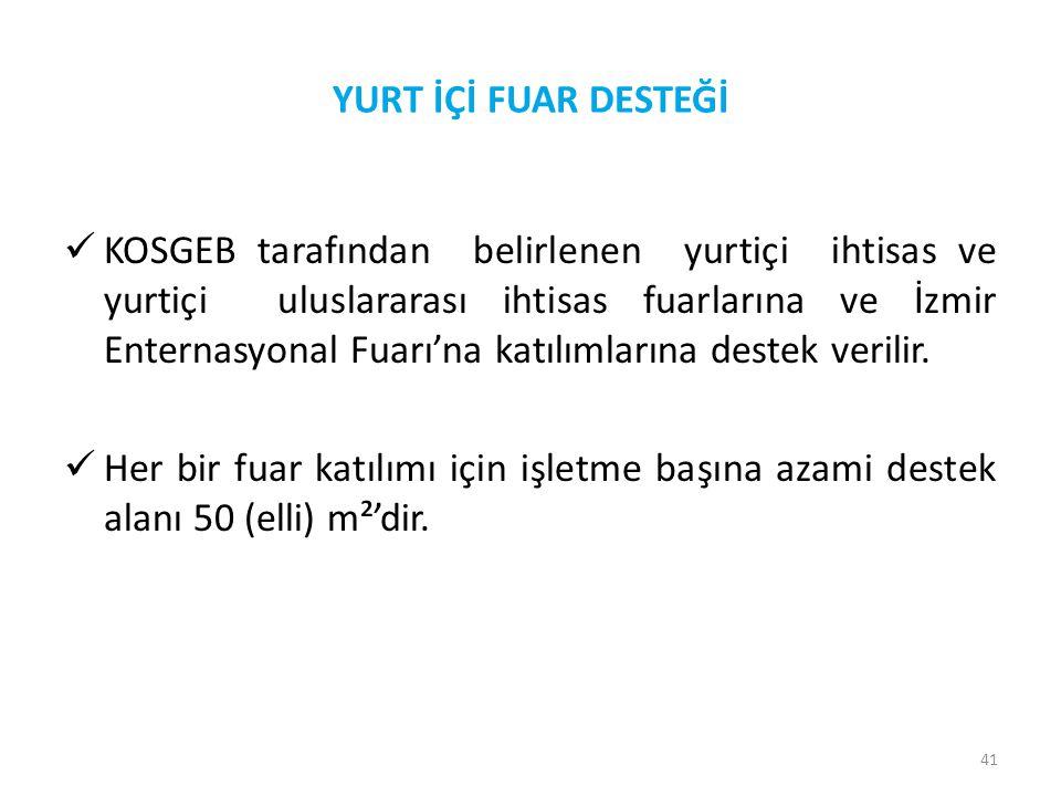 41 YURT İÇİ FUAR DESTEĞİ  KOSGEB tarafından belirlenen yurtiçi ihtisas ve yurtiçi uluslararası ihtisas fuarlarına ve İzmir Enternasyonal Fuarı'na kat