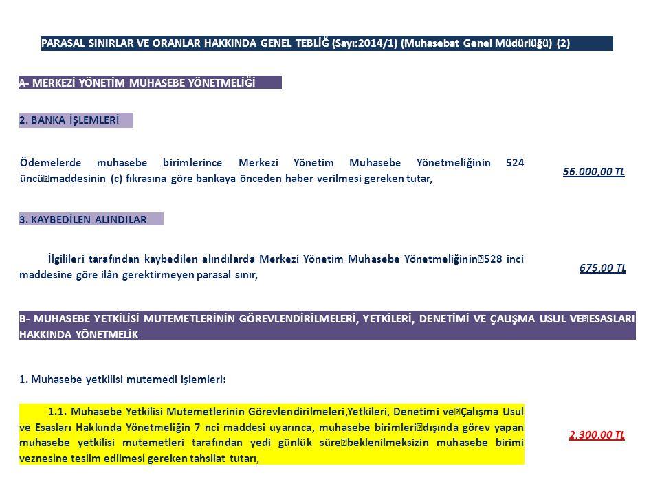 PARASAL SINIRLAR VE ORANLAR HAKKINDA GENEL TEBLİĞ (Sayı:2014/1) (Muhasebat Genel Müdürlüğü) (2) A- MERKEZİ YÖNETİM MUHASEBE YÖNETMELİĞİ 2. BANKA İŞLEM