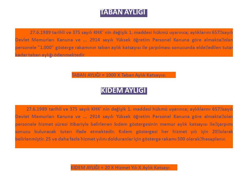TABAN AYLIĞI 27.6.1989 tarihli ve 375 sayılı KHK' nin değişik 1. maddesi hükmü uyarınca; aylıklarını 657 sayılı Devlet Memurları Kanuna ve... 2914 say