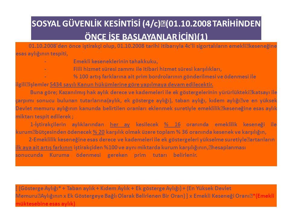 SOSYAL GÜVENLİK KESİNTİSİ (4/c) (01.10.2008 TARİHİNDEN ÖNCE İŞE BAŞLAYANLAR İÇİN)(1) 01.10.2008'den önce iştirakçi olup, 01.10.2008 tarihi itibarıyla