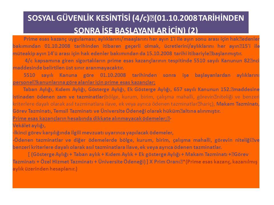 SOSYAL GÜVENLİK KESİNTİSİ (4/c) (01.10.2008 TARİHİNDEN SONRA İŞE BAŞLAYANLAR İÇİN) (2) Prime esas kazanç uygulaması; aylıklarını/maaşlarını her ayın 1