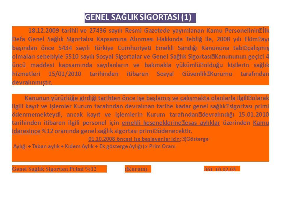 GENEL SAĞLIK SİGORTASI (1) 18.12.2009 tarihli ve 27436 sayılı Resmi Gazetede yayımlanan Kamu Personelinin İlk Defa Genel Sağlık Sigortalısı Kapsamına