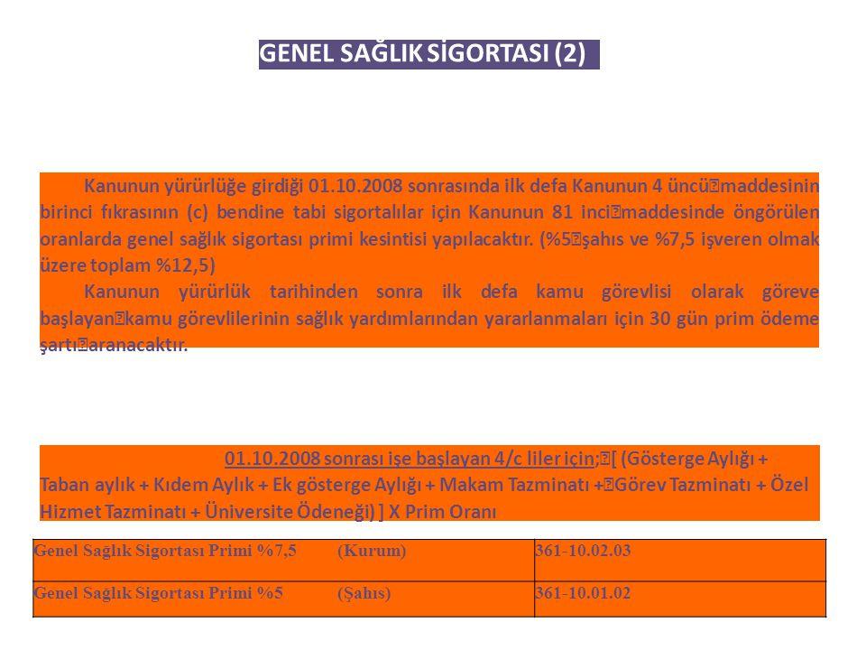 GENEL SAĞLIK SİGORTASI (2) Kanunun yürürlüğe girdiği 01.10.2008 sonrasında ilk defa Kanunun 4 üncü maddesinin birinci fıkrasının (c) bendine tabi sigo