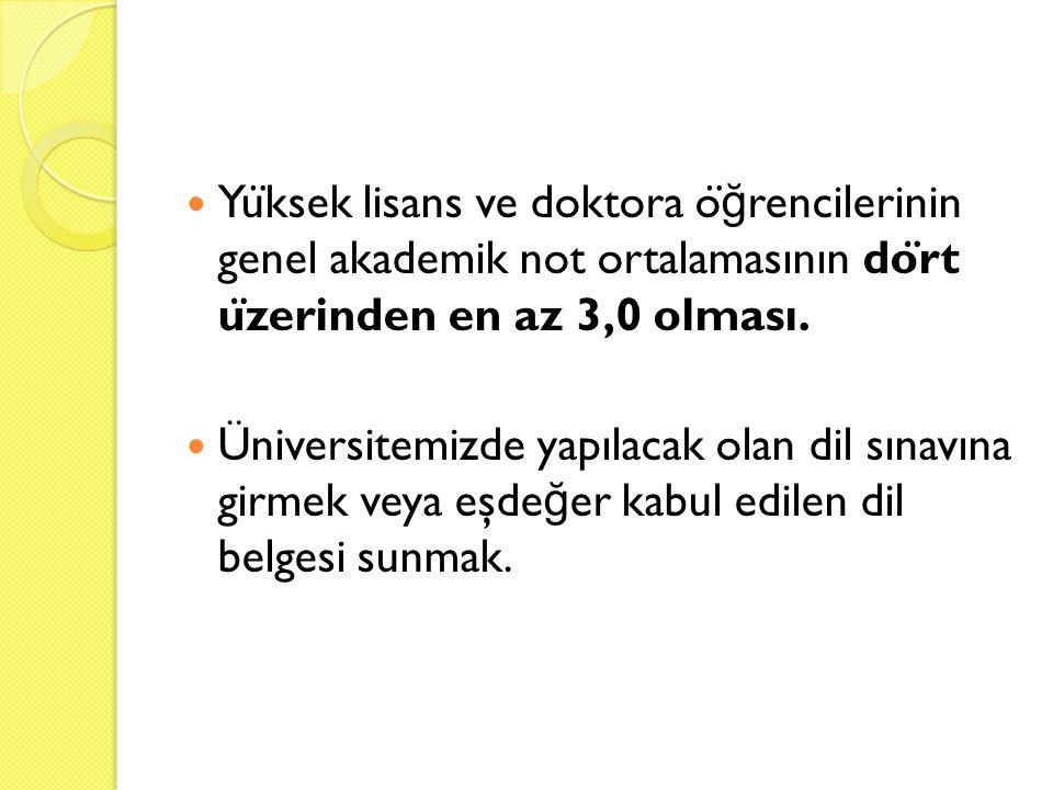  Yu ̈ ksek lisans ve doktora o ̈ ğ rencilerinin genel akademik not ortalamasının do ̈ rt u ̈ zerinden en az 3,0 olması.