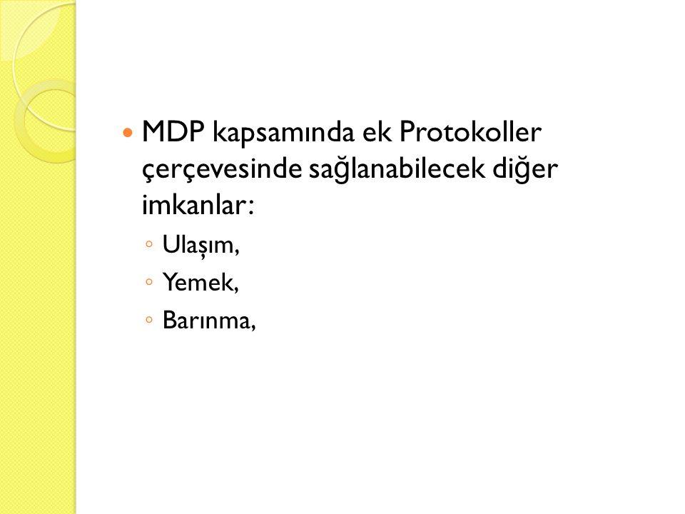  MDP kapsamında ek Protokoller çerçevesinde sa ğ lanabilecek di ğ er imkanlar: ◦ Ulaşım, ◦ Yemek, ◦ Barınma,