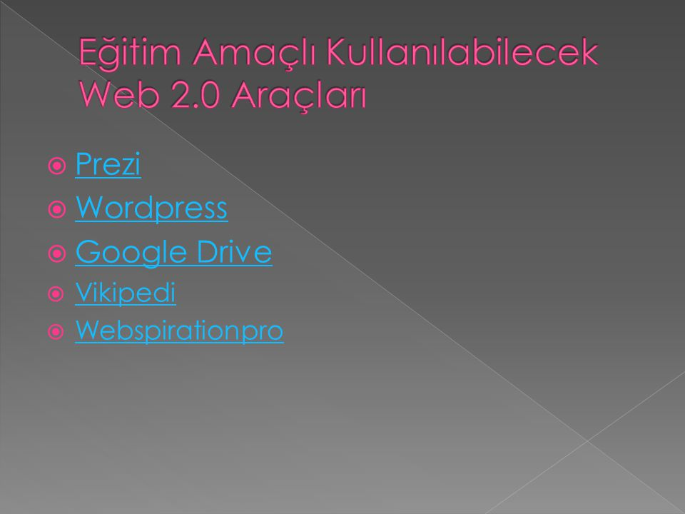  Prezi Prezi  Wordpress Wordpress  Google Drive Google Drive  Vikipedi Vikipedi  Webspirationpro Webspirationpro
