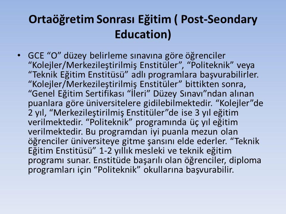 Ortaöğretim Sonrası Eğitim ( Post-Seondary Education) • GCE O düzey belirleme sınavına göre öğrenciler Kolejler/Merkezileştirilmiş Enstitüler , Politeknik veya Teknik Eğitim Enstitüsü adlı programlara başvurabilirler.