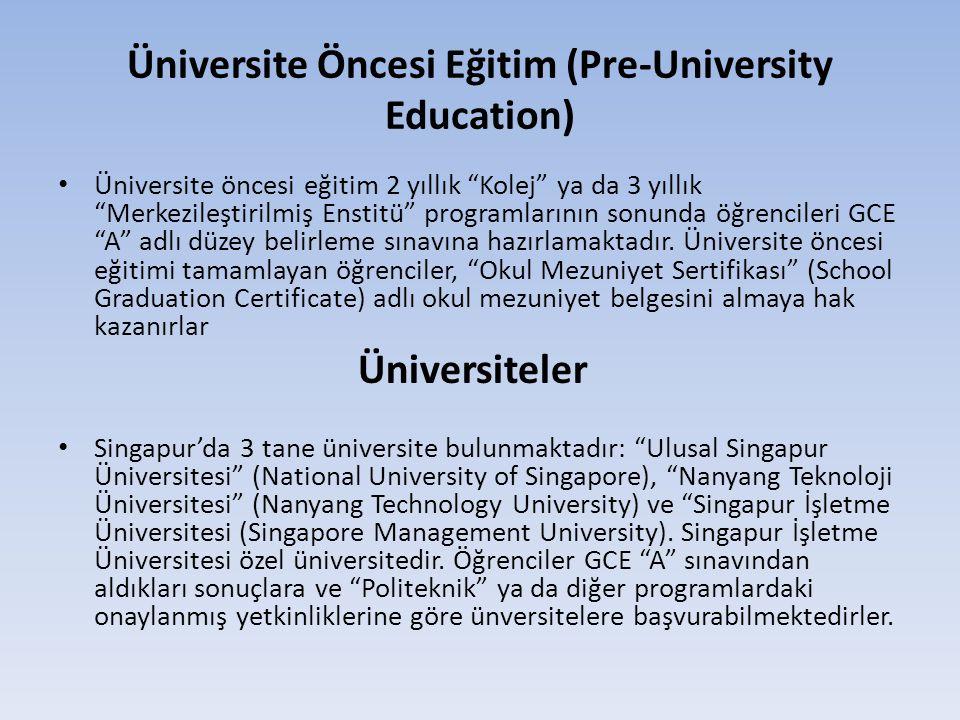Üniversite Öncesi Eğitim (Pre-University Education) • Üniversite öncesi eğitim 2 yıllık Kolej ya da 3 yıllık Merkezileştirilmiş Enstitü programlarının sonunda öğrencileri GCE A adlı düzey belirleme sınavına hazırlamaktadır.