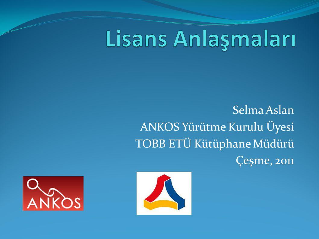 Selma Aslan ANKOS Yürütme Kurulu Üyesi TOBB ETÜ Kütüphane Müdürü Çeşme, 2011