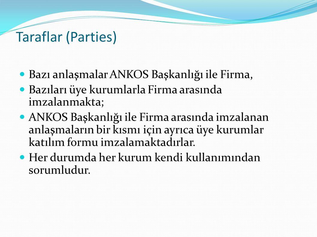 Taraflar (Parties)  Bazı anlaşmalar ANKOS Başkanlığı ile Firma,  Bazıları üye kurumlarla Firma arasında imzalanmakta;  ANKOS Başkanlığı ile Firma arasında imzalanan anlaşmaların bir kısmı için ayrıca üye kurumlar katılım formu imzalamaktadırlar.