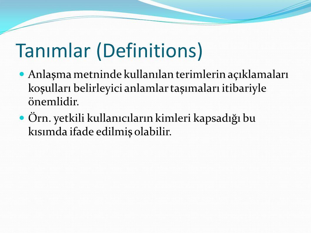 Tanımlar (Definitions)  Anlaşma metninde kullanılan terimlerin açıklamaları koşulları belirleyici anlamlar taşımaları itibariyle önemlidir.