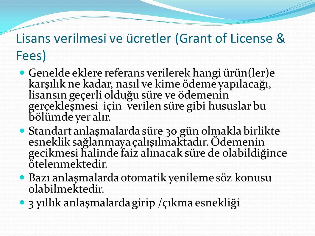 Lisans verilmesi ve ücretler (Grant of License & Fees)  Genelde eklere referans verilerek hangi ürün(ler)e karşılık ne kadar, nasıl ve kime ödeme yapılacağı, lisansın geçerli olduğu süre ve ödemenin gerçekleşmesi için verilen süre gibi hususlar bu bölümde yer alır.