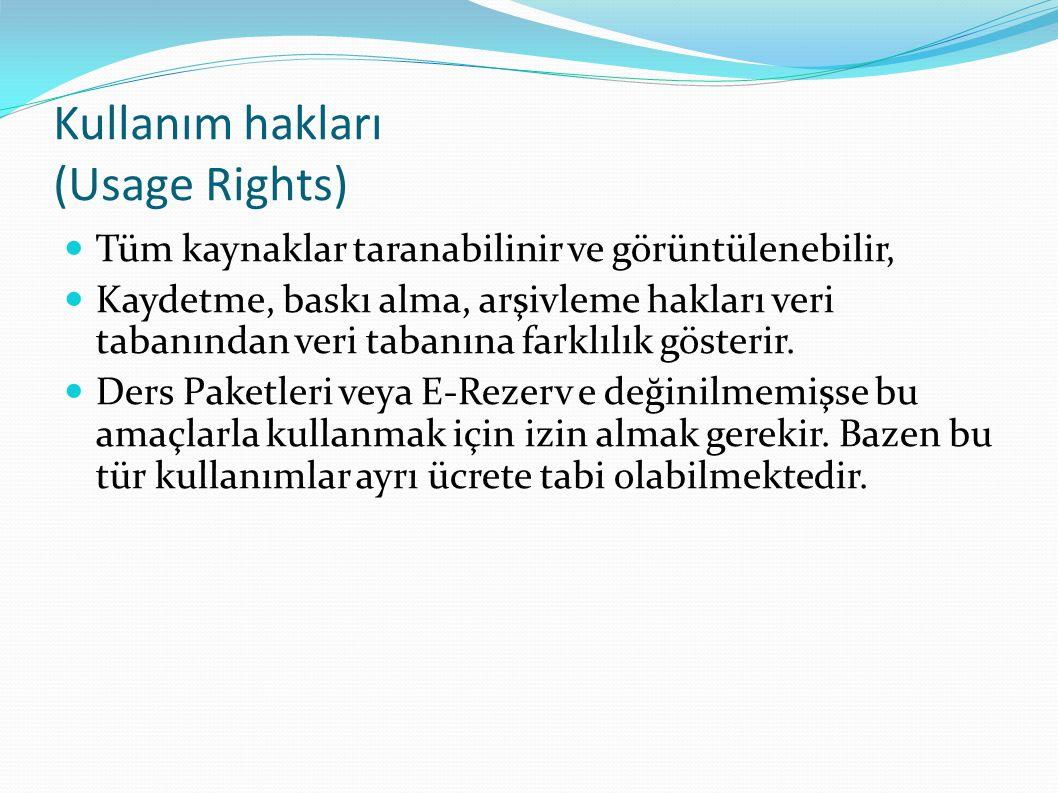 Kullanım hakları (Usage Rights)  Tüm kaynaklar taranabilinir ve görüntülenebilir,  Kaydetme, baskı alma, arşivleme hakları veri tabanından veri tabanına farklılık gösterir.