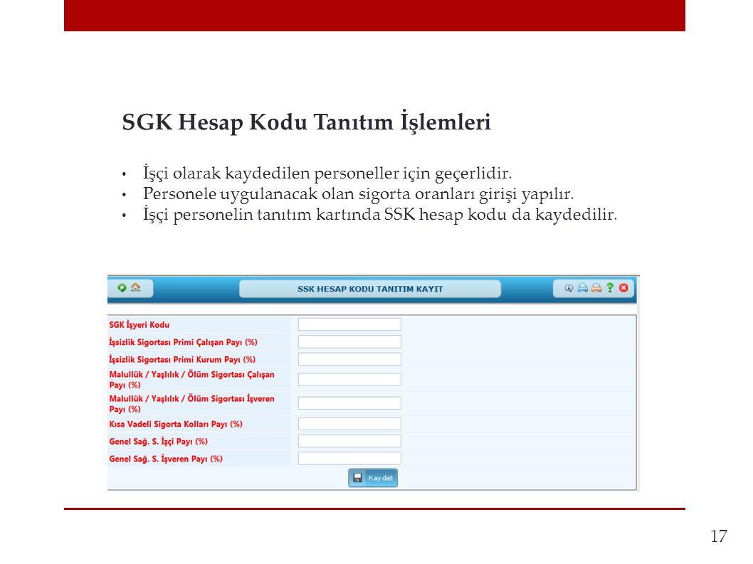17 SGK Hesap Kodu Tanıtım İşlemleri • İşçi olarak kaydedilen personeller için geçerlidir. • Personele uygulanacak olan sigorta oranları girişi yapılır