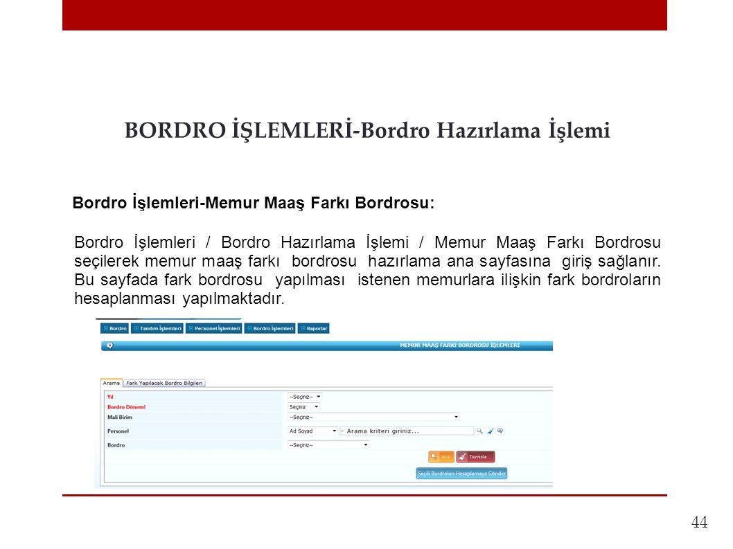 44 BORDRO İŞLEMLERİ-Bordro Hazırlama İşlemi Bordro İşlemleri-Memur Maaş Farkı Bordrosu:.
