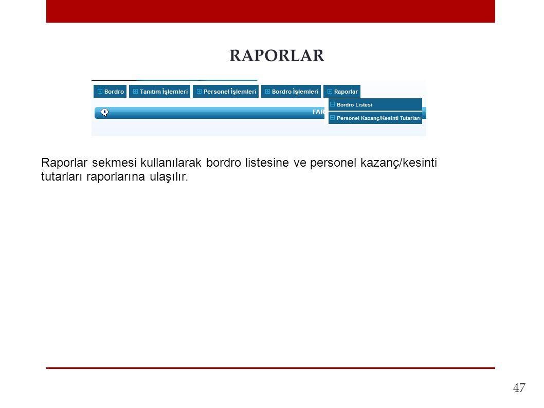 47 RAPORLAR Raporlar sekmesi kullanılarak bordro listesine ve personel kazanç/kesinti tutarları raporlarına ulaşılır.
