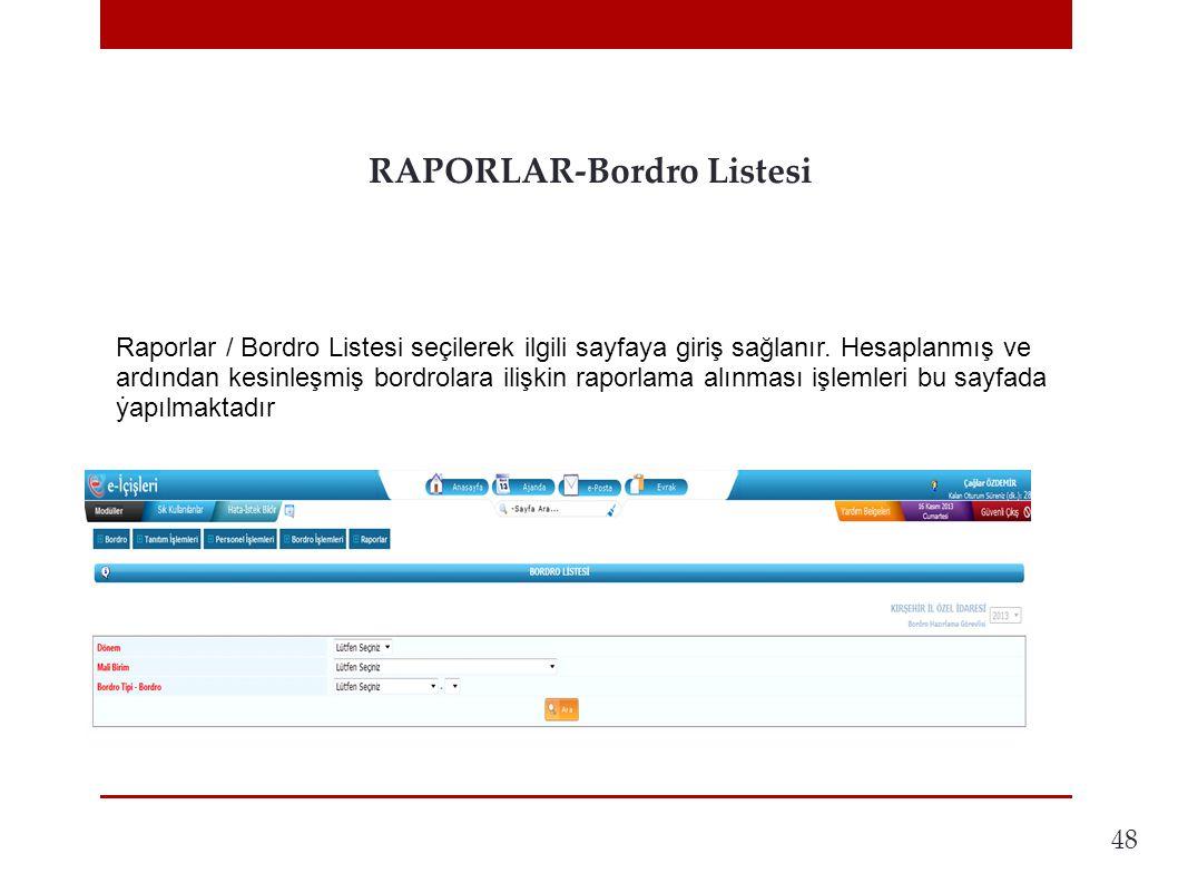 48 RAPORLAR-Bordro Listesi. Raporlar / Bordro Listesi seçilerek ilgili sayfaya giriş sağlanır. Hesaplanmış ve ardından kesinleşmiş bordrolara ilişkin