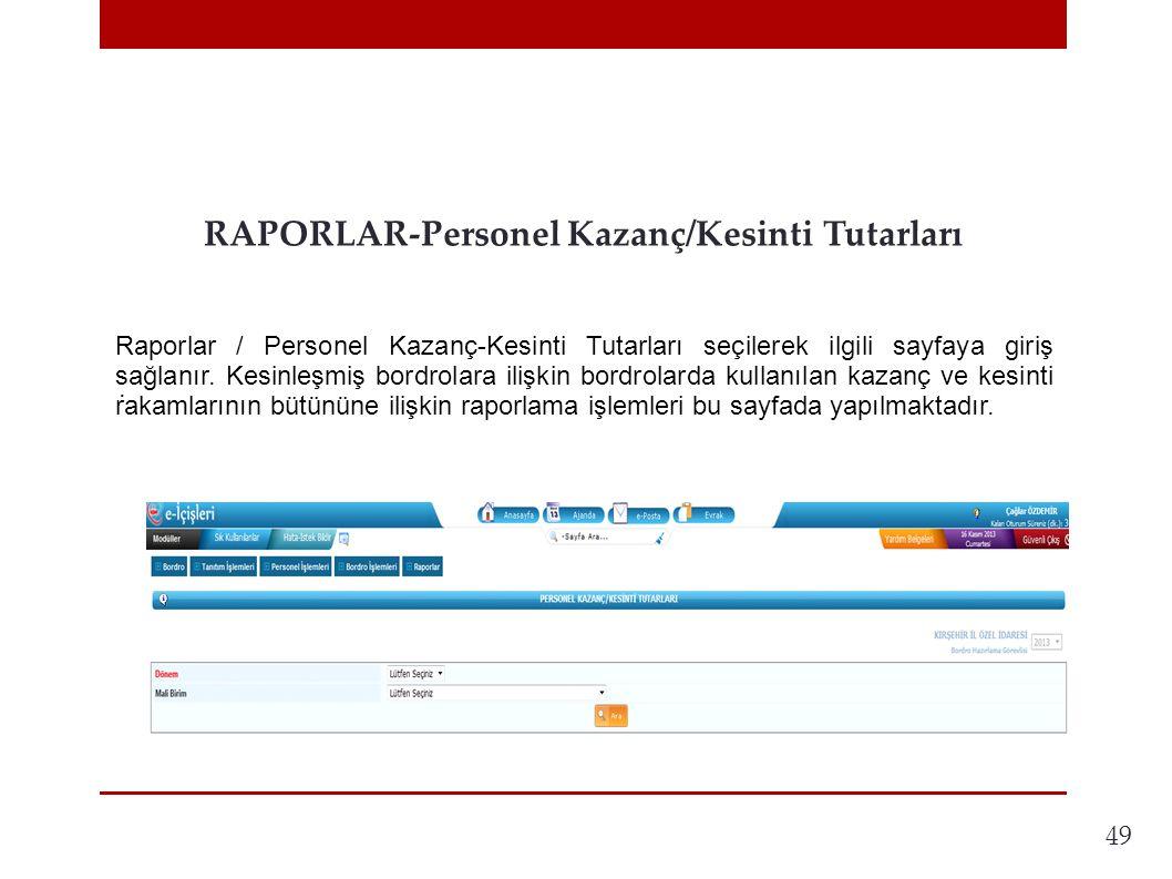 49 RAPORLAR-Personel Kazanç/Kesinti Tutarları. Raporlar / Personel Kazanç-Kesinti Tutarları seçilerek ilgili sayfaya giriş sağlanır. Kesinleşmiş bordr