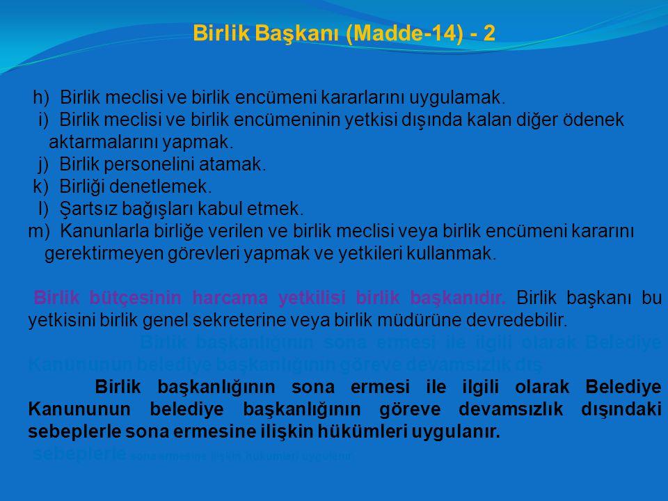 Birlik Başkanı (Madde-14) - 2 h) Birlik meclisi ve birlik encümeni kararlarını uygulamak. i) Birlik meclisi ve birlik encümeninin yetkisi dışında kala