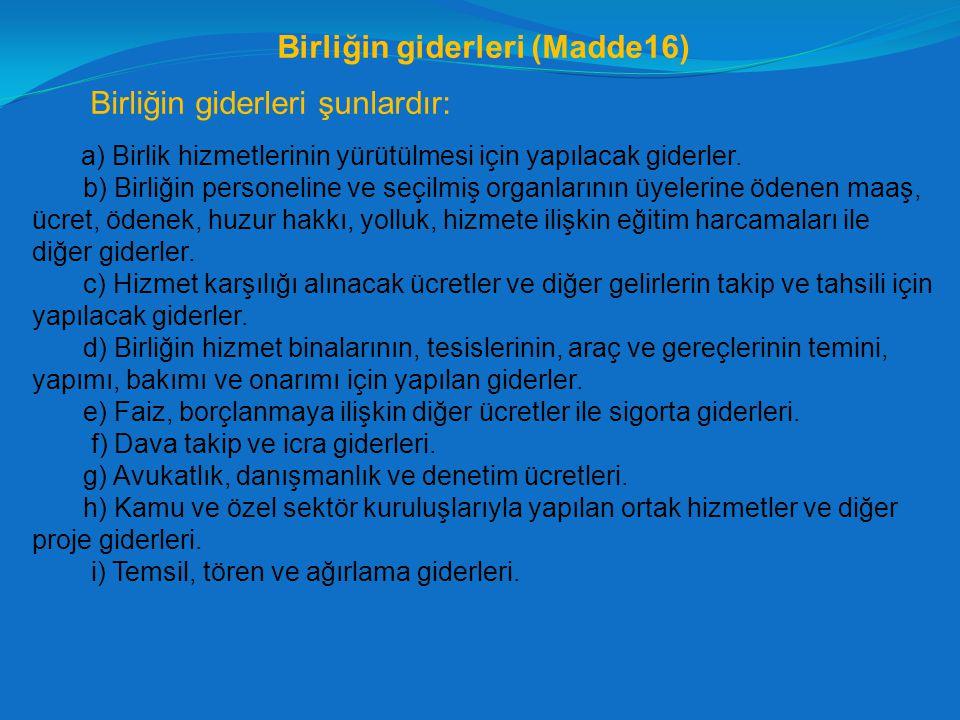 Birliğin giderleri (Madde16) Birliğin giderleri şunlardır: a) Birlik hizmetlerinin yürütülmesi için yapılacak giderler. b) Birliğin personeline ve seç