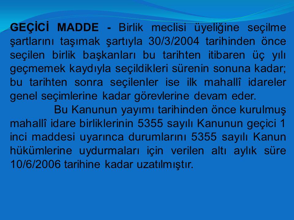 GEÇİCİ MADDE - Birlik meclisi üyeliğine seçilme şartlarını taşımak şartıyla 30/3/2004 tarihinden önce seçilen birlik başkanları bu tarihten itibaren ü