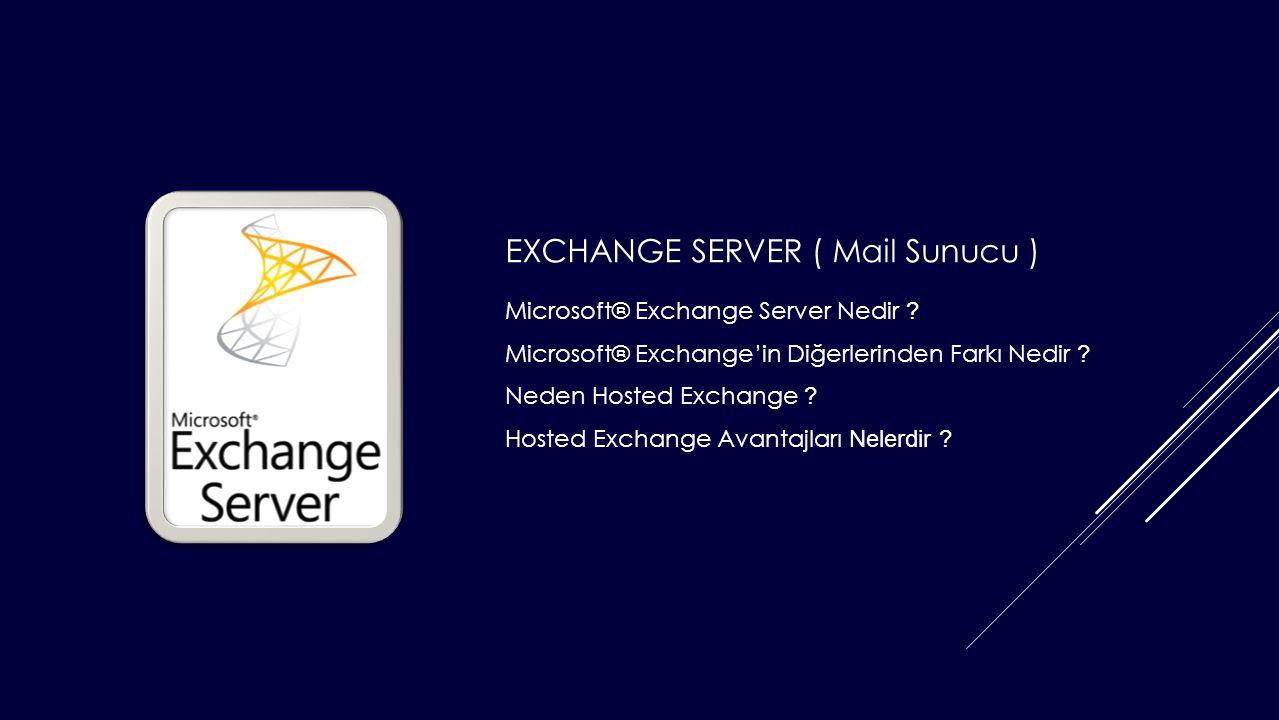 Microsoft® Exchange Server Nedir ? Microsoft® Exchange'in Diğerlerinden Farkı Nedir ? Neden Hosted Exchange ? Hosted Exchange Avantajları Nelerdir ? E