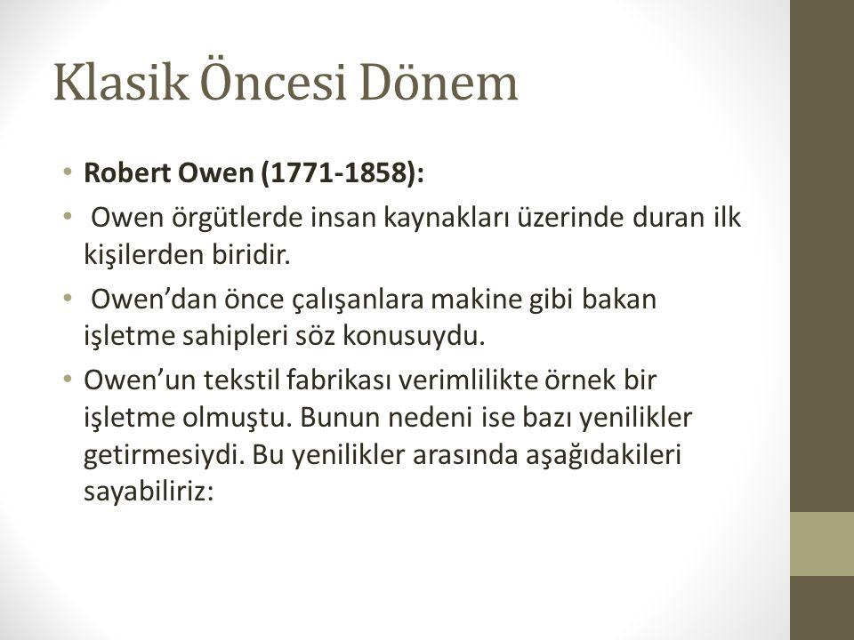 Klasik Öncesi Dönem • Robert Owen (1771-1858): • Owen örgütlerde insan kaynakları üzerinde duran ilk kişilerden biridir. • Owen'dan önce çalışanlara m